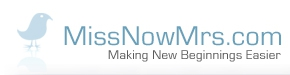 MissNowMrs.com Making New Beginnings Easier